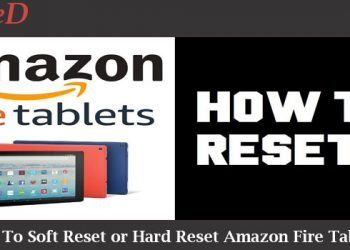 How To Soft Reset or Hard Reset Amazon Fire Tablet?