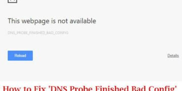 How to Fix 'DNS Probe Finished Bad Config' Error On Chrome