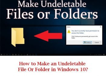 How to Make an Undeletable File Or Folder in Windows 10