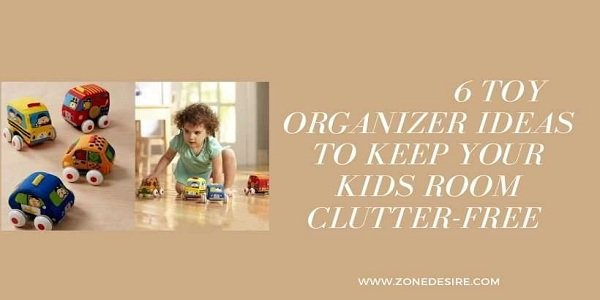 6 Toy Organizer Ideas To Keep Your Kids Room Clutter-Free